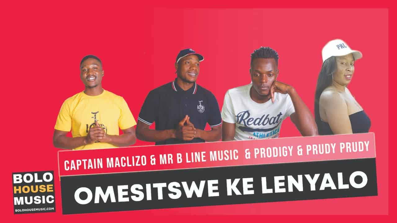 Captain Maclizo x Mr B Line Music - Omesitswe Ke Lenyalo Ft. Prodigy & Prudy Prudy