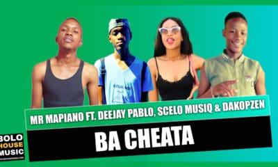 Mr Mapiano - Ba Cheata Ft. Deejay Pablo x Scelo Musiq & Dakopzen
