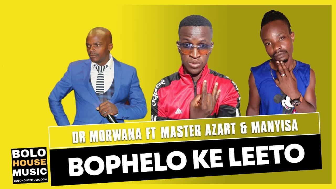 Dr Morwana - Bophelo ke Leeto Ft Master Azart & Manyisa