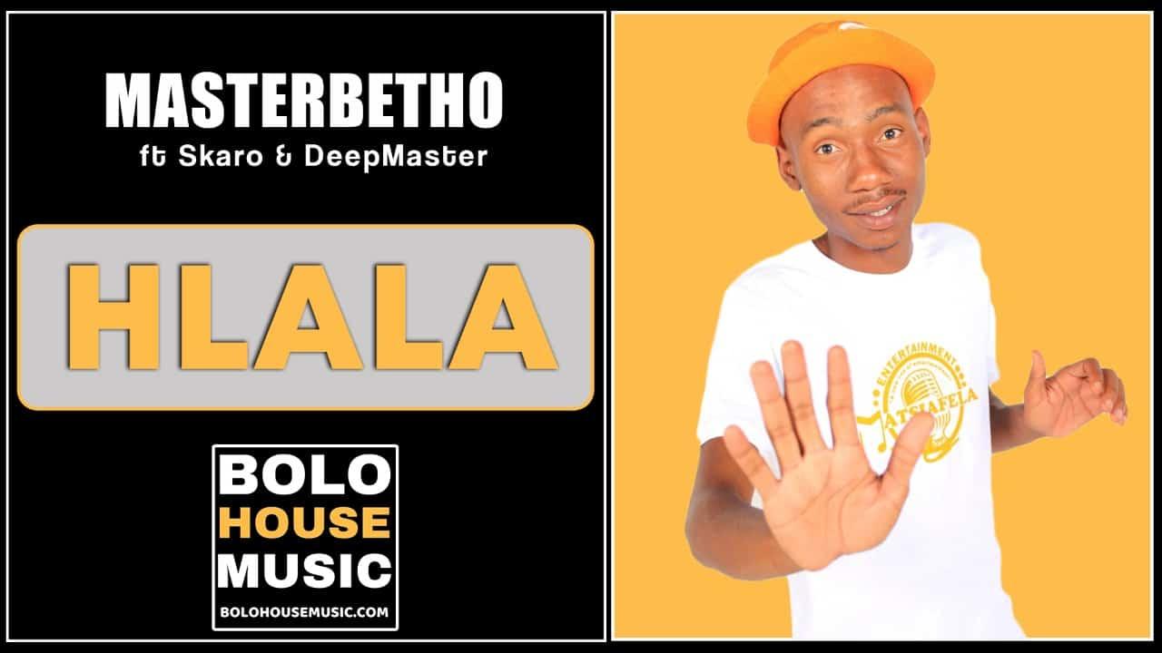 MasterBetho - Hlala Ft Skaro & DeepMaster