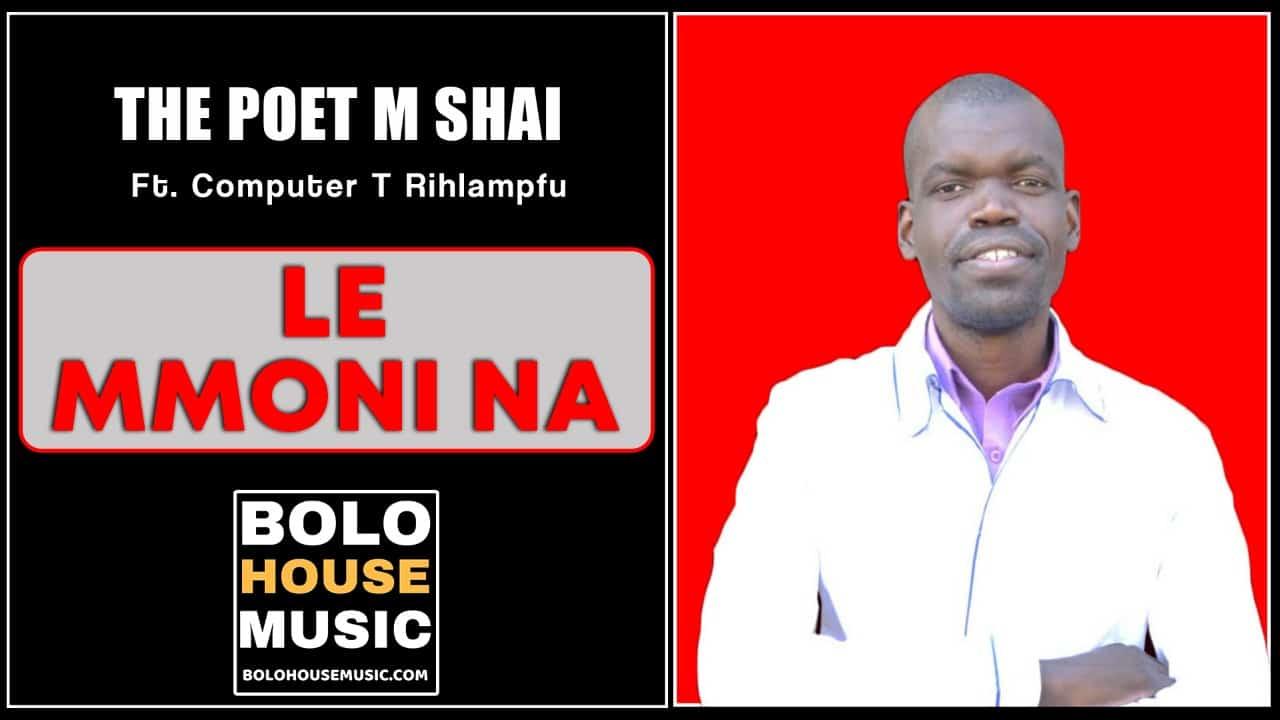 The Poet M Shai - Le Mmoni Na Feat. Computer T Rihlampfu