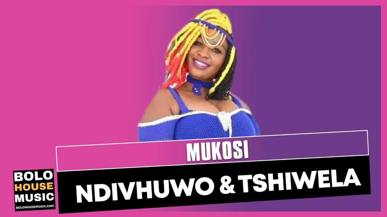 Mukosi - Ndivhuwo & Tshiwela