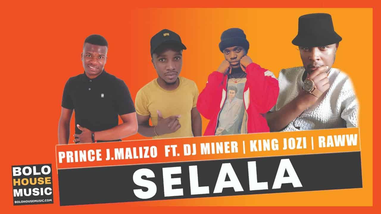 Prince J.Malizo - Selala Ft. Dj Miner x King Jozi & Raww