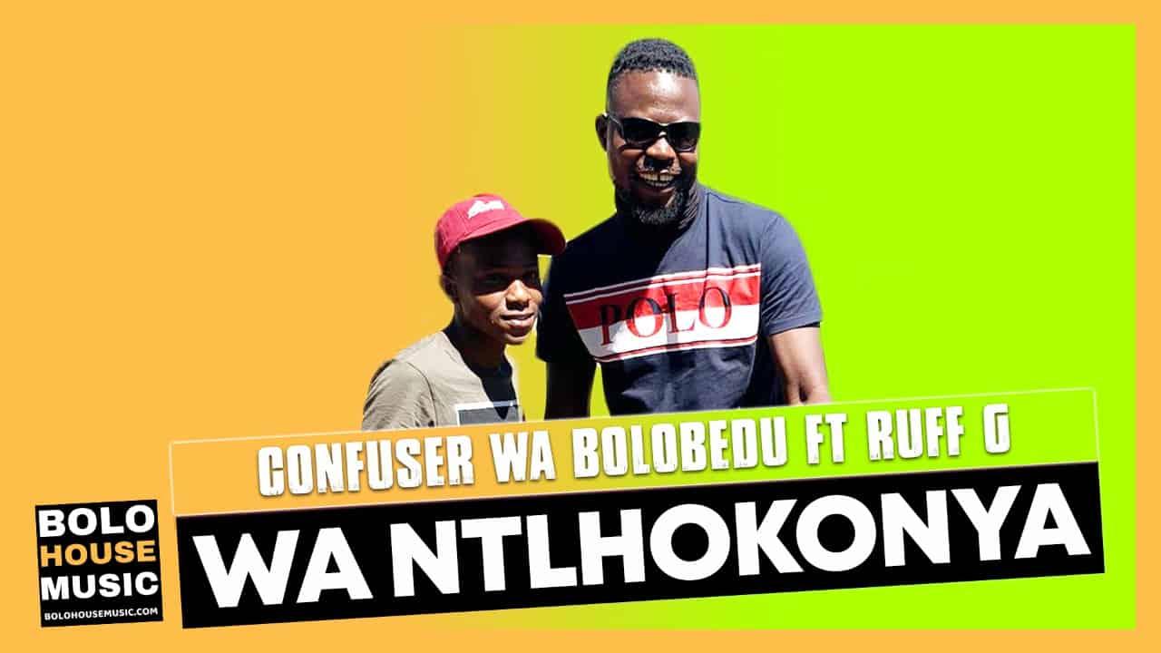 Confuser Wa Bolobedu - Wa Ntlhokonya Feat. Ruff G