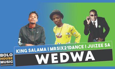 Wedwa - King Salama x Mr Six21 DJ Dance & Juizee SA