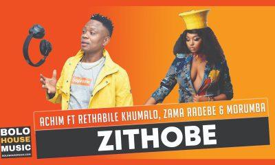 Achim - Zithobe Ft Rethabile Khumalo x Zama Radebe & Morumba