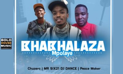 Bhabhalaza Mpolaye - Chuzero x Mr Six21 Dj Dance & Peace Maker