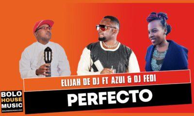 Elijah De Dj - Perfecto ft Azui & DJ Fedi