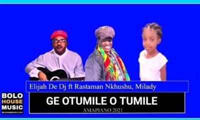Elijah De Dj - Ge Otumile O Tumile ft Rastaman Nkhushu, Milady