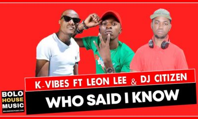 Who Said l Know - K Vibes ft Leon Lee and DJ Citizen